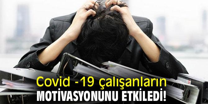 Covid -19 çalışanların motivasyonunu etkiledi!