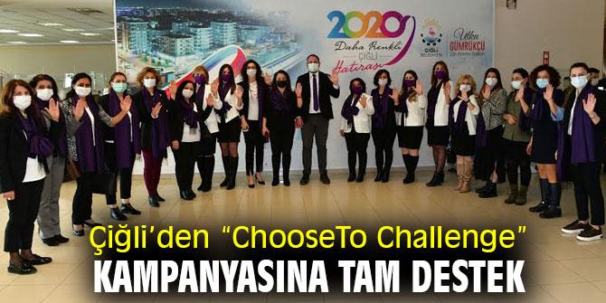 """Çiğli'den """"ChooseTo Challenge"""" Kampanyasına Tam Destek"""