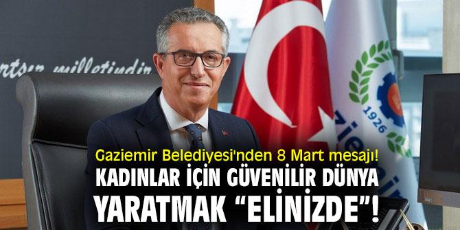 """Gaziemir Belediyesi'nden 8 Mart mesajı! Kadınlar için güvenilir dünya yaratmak """"elinizde""""!"""