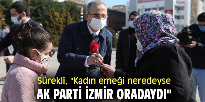"""Sürekli, """"Kadın emeği neredeyse; AK Parti İzmir oradaydı"""""""