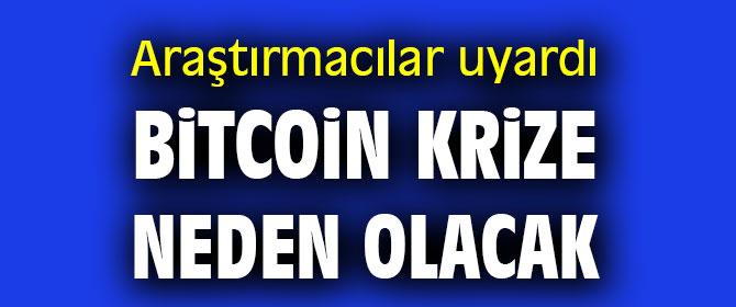 Dikkat! Bitcoin krize neden olacak