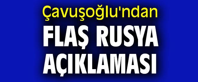 Çavuşoğlu'ndan flaş Rusya açıklaması