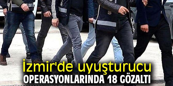 İzmir'de uyuşturucu operasyonlarında 18 gözaltı
