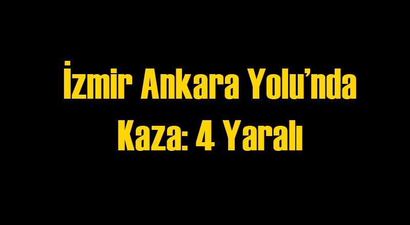 İzmir Ankara Yolu'nda Trafik Kazası: 4 Yaralı