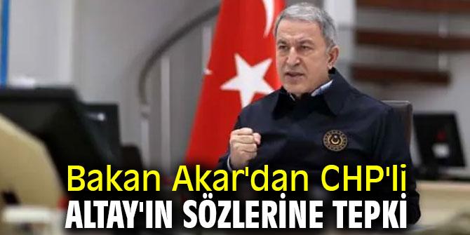 Bakan Akar'dan CHP'li Altay'ın sözlerine tepki