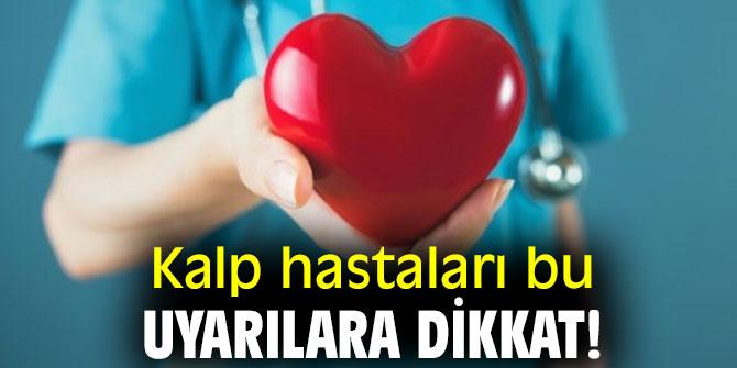 Kalp hastaları bu uyarılara dikkat!