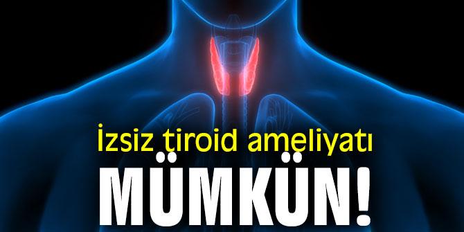 İzsiz tiroid ameliyatı mümkün!