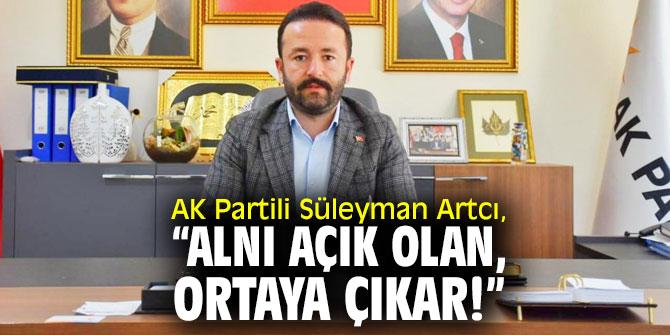 """AK Partili Süleyman Artcı, """"Alnı açık olan, ortaya çıkar!"""""""