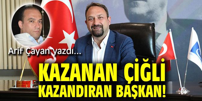 KAZANAN ÇİĞLİ KAZANDIRAN BAŞKAN!