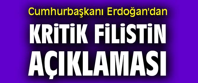 Cumhurbaşkanı Erdoğan'dan kritik Filistin açıklaması
