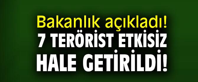 Bakanlık açıkladı! 7 terörist etkisiz hale getirildi!