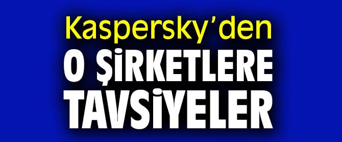 Kaspersky'den o şirketlere tavsiyeler