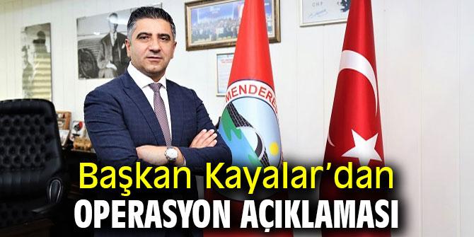 Başkan Kayalar'dan operasyon açıklaması
