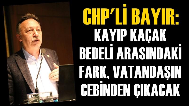 CHP'li Bayır : ''Elektrikteki Kayıp Kaçak Bedeli Arasındaki Fark. Vatandaşın Cebinden Çıkacak''