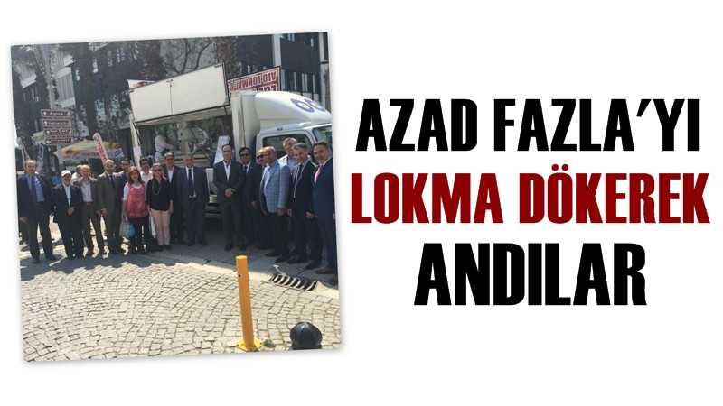 Azad Fazla'yı Lokma Dökerek Andılar