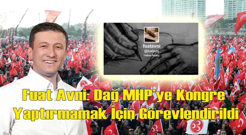 Fuat Avni: Hamza Dağ MHP'ye Kongre Yaptırmamak İçin Görevlendirildi