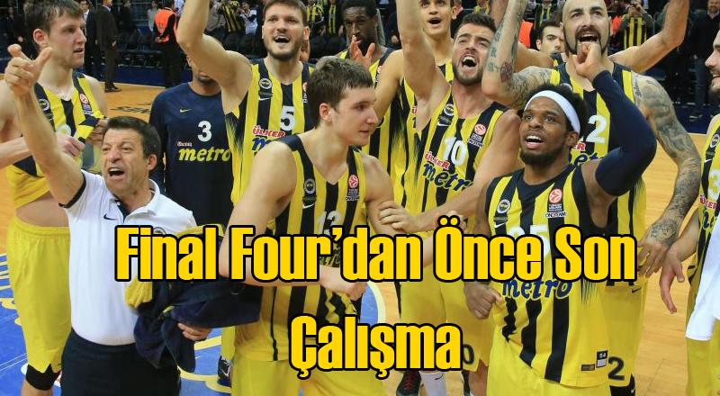 Fenerbahçe Final Four'dan Önce Son Çalışmasını Tamamladı