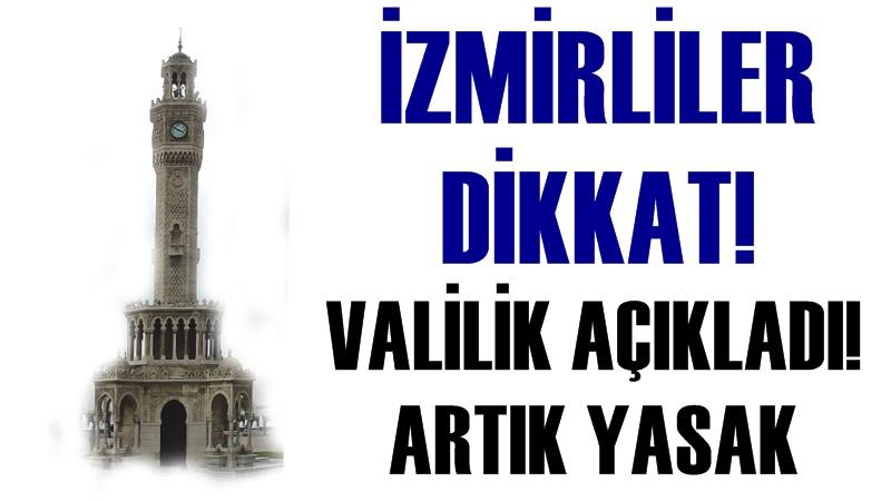 İzmir Valiliği Açıkladı: Artık Yasak !