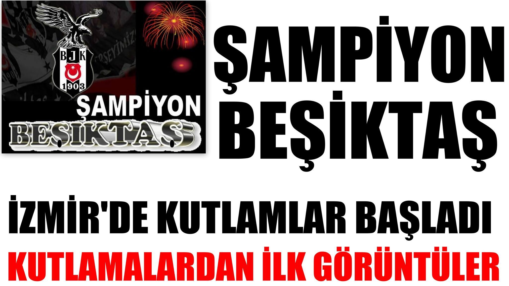 Beşiktaş Şampiyon Oldu Beşiktaşlılar İzmir Meydanlarında