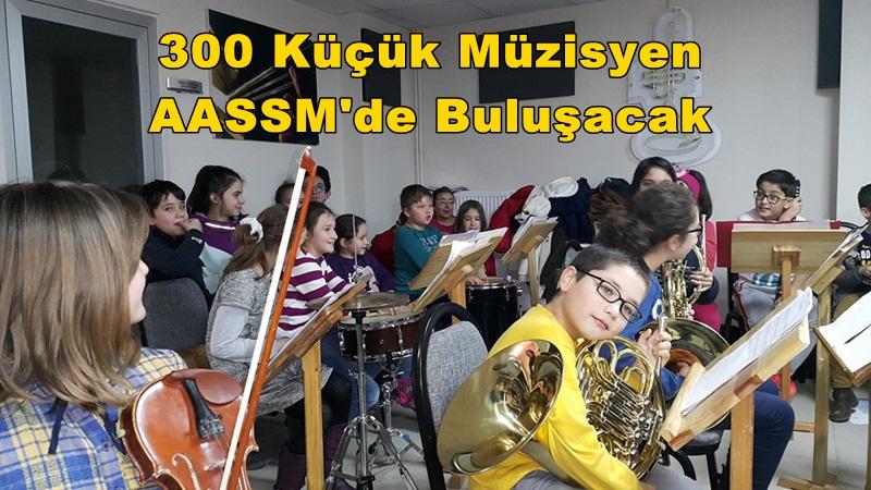 300 Küçük Müzisyen AASSM'de Buluşacak