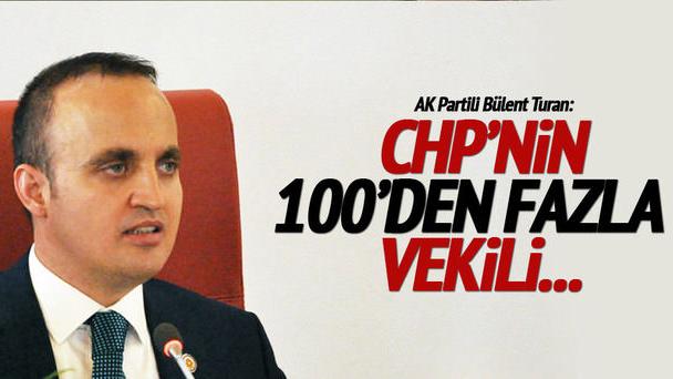Turan: CHP'nin 100'den fazla vekili...