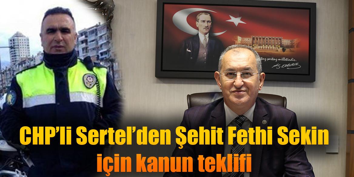 CHP'li Sertel'den Şehit Fethi Sekin için kanun teklifi