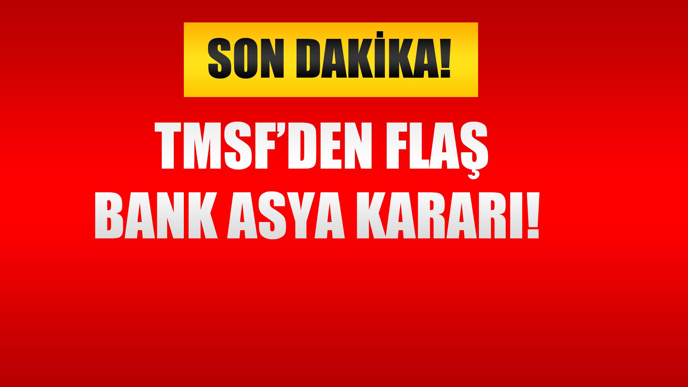 TMSF'den Flaş Bank Asya Kararı!