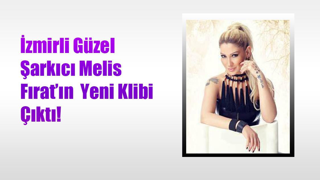 İzmirli Güzel şarkıcı Melis Fırat'ın  Yeni klibi çıktı!