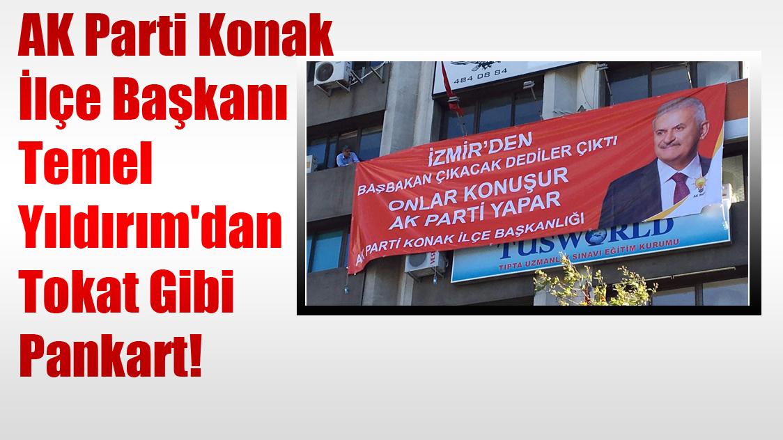 AK Parti Konak İlçe Başkanı Temel Yıldırım'dan Tokat Gibi Pankart!