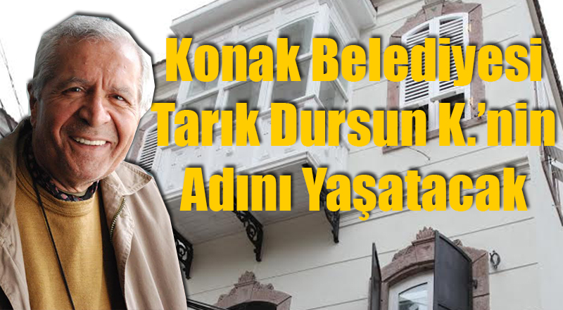 Konak'ta İzmirli Yazar Tarık Dursun K.'nın Adı Yaşatılacak