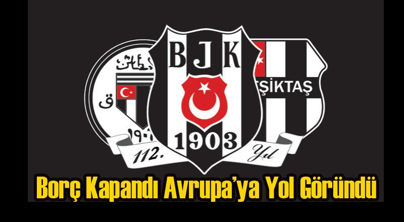 Beşiktaş'ın Borcu Kalmayınca Avrupa Yolu Göründü