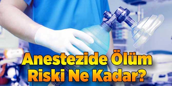 Anestezide Ölüm Riski Ne Kadar?