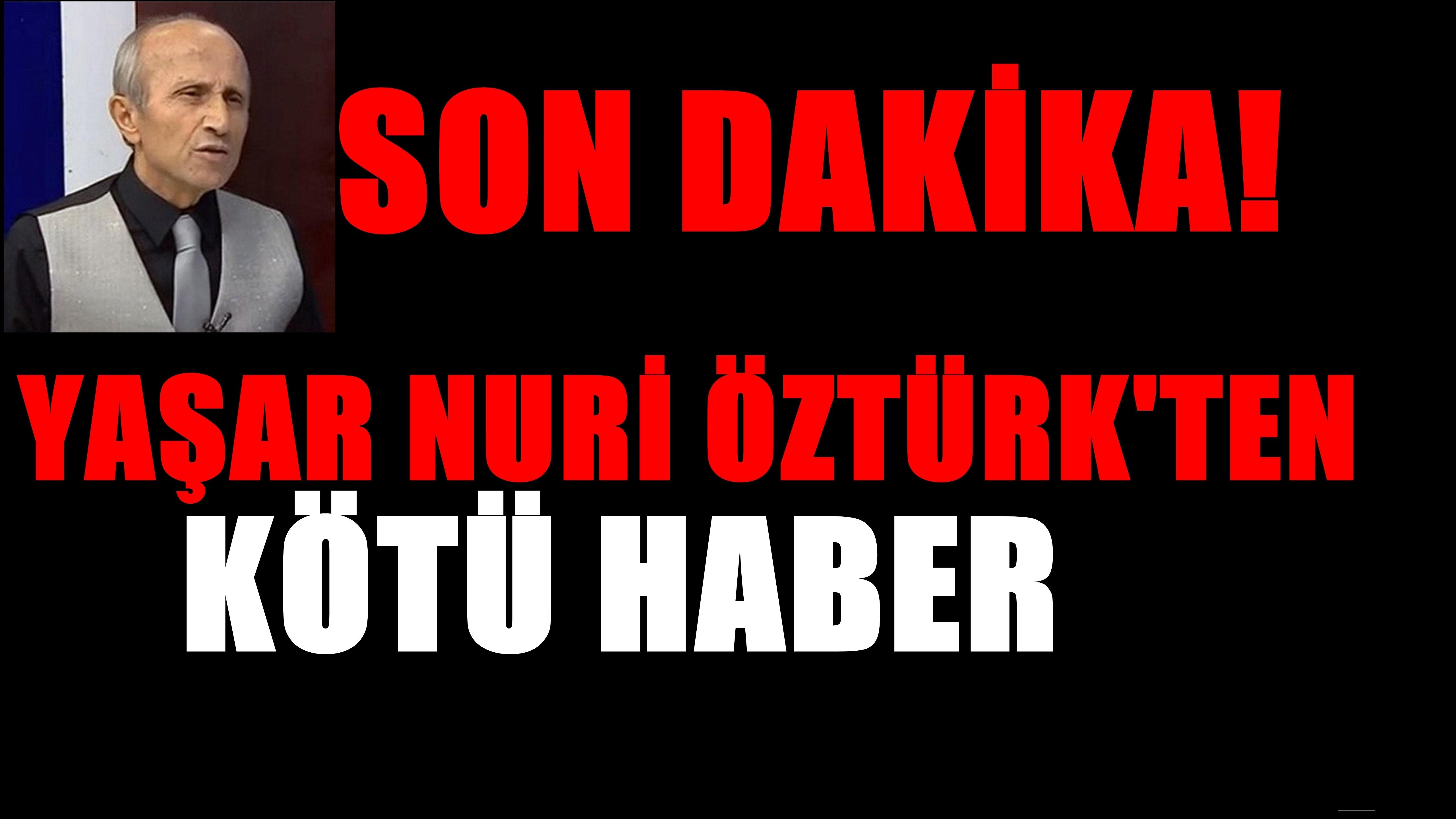 Yaşar Nuri Öztürk'ten Kötü Haber