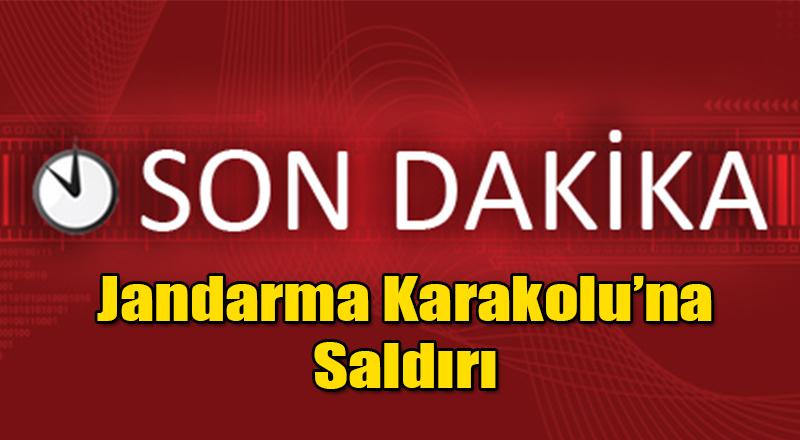 Son Dakika: Jandarma Karakolu'na silahlı Saldırı