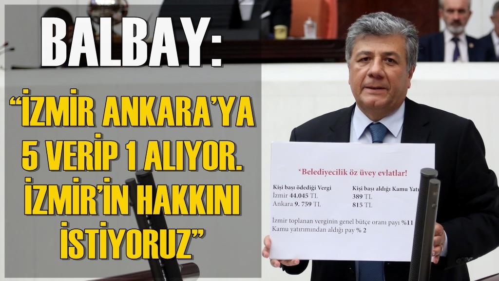 Balbay: ''İzmir Ankara'ya 5 Verip 1 Alıyor''