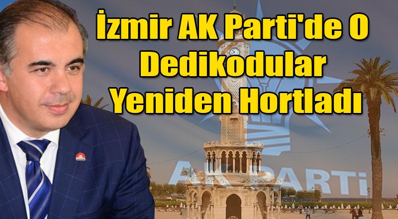 İzmir AK Parti'de O Dedikodular Yeniden Hortladı