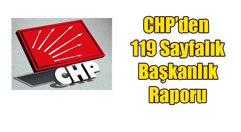 CHP'den 119 Sayfalık Türk Tipi Başkanlık Raporu