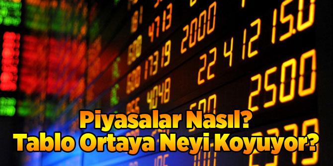 Piyasalar Nasıl? Tablo Ortaya Neyi Koyuyor?