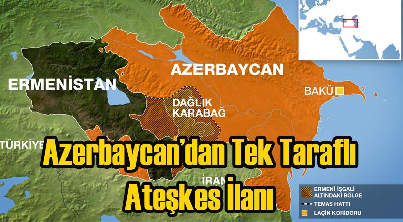 Azerbaycan Tek Taraflı Ateşkes İlan Etti