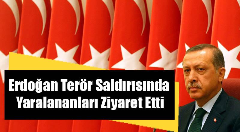 Erdoğan Terör Saldırısında Yaralananları Ziyaret Etti