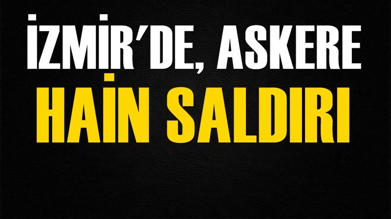 İzmir'de, Askere Bombalı Hain Saldırı!