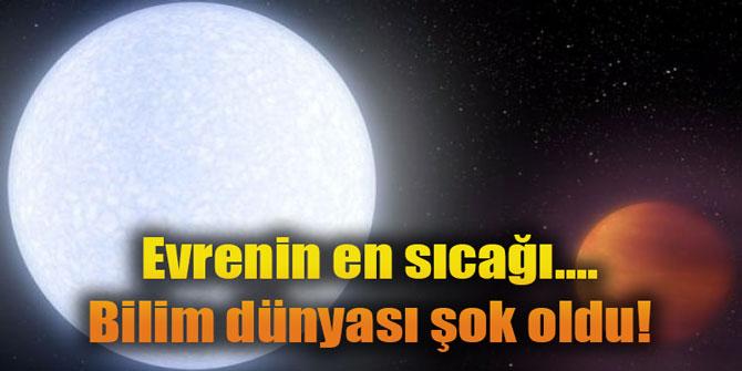 Evrenin en sıcağı.... Bilim dünyası şok oldu!