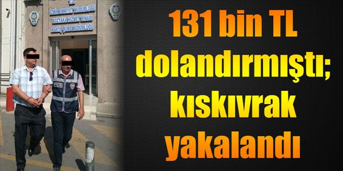 131 bin TL dolandırmıştı; kıskıvrak yakalandı