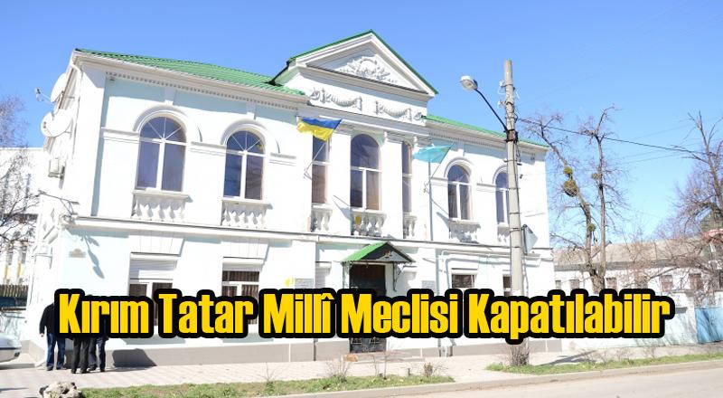 Kırım Tatar Milli Meclisi'nin Kapatılması Gündemde