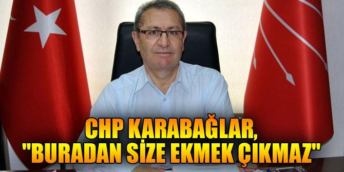 """CHP Karabağlar, """"Buradan size ekmek çıkmaz"""""""