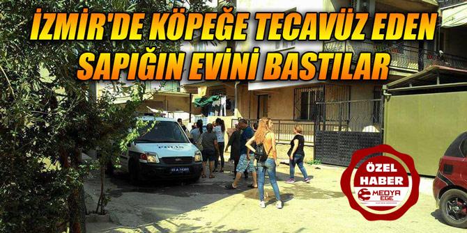 İzmir'de köpeğe tecavüz eden sapığın evini bastılar