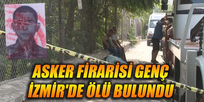 Asker firarisi genç İzmir'de ölü bulundu