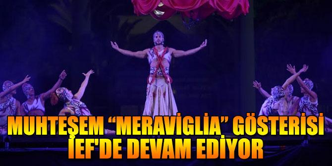 """Muhteşem """"Meraviglia"""" Gösterisi İEF'de devam ediyor"""