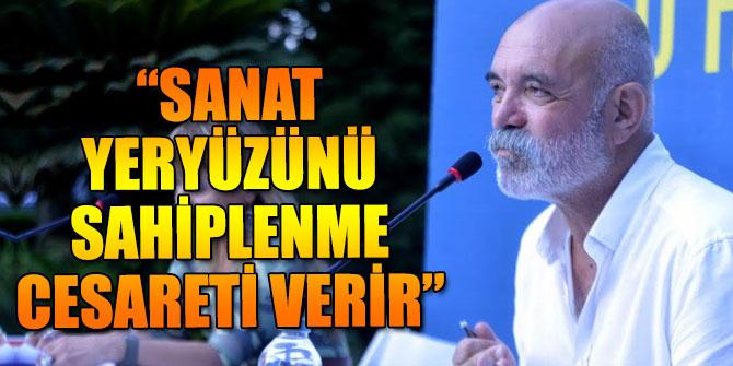 """""""SANAT YERYÜZÜNÜ SAHİPLENME CESARETİ VERİR"""""""