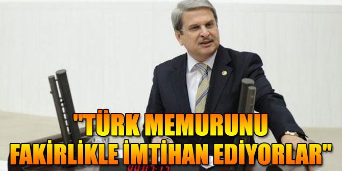"""""""TÜRK MEMURUNU FAKİRLİKLE İMTİHAN EDİYORLAR"""""""